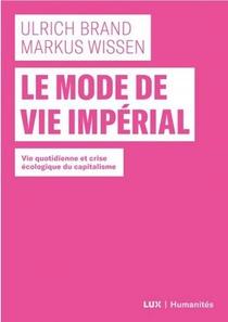 Le Mode De Vie Imperial ; Vie Quotidienne Et Crise Ecologique Du Capitalisme