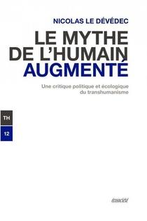 Le Mythe De L'humain Augmente : Une Critique Politique Et Ecologique Du Transhumanisme