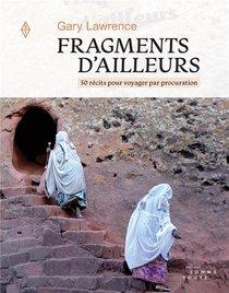 Fragments D'ailleurs : 50 Recits Pour Voyager Par Procuration