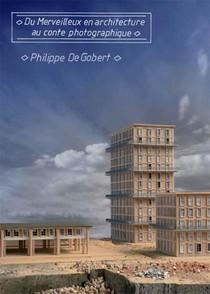 Philippe De Gobert : Du Merveilleux En Architecture Au Conte Photographique