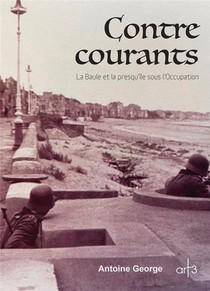 Contre Courants ; La Baule Et La Presqu'ile Sous L'occupation