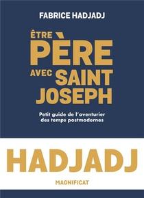 Etre Pere Avec Saint Joseph : Petit Guide De L'aventurier Des Temps Post-modernes