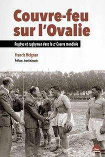 Couvre-feu Sur L'ovalie ; Rugbys Et Rugbymen Dans La Deuxieme Guerre Mondiale