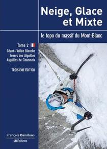 Neige, Glace Et Mixte Tome 2, Troisieme Edition - Le Topo Du Massif Du Mont-blanc