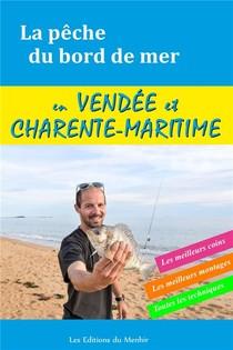 La Peche Du Bord De Mer En Vendee Et Charente Maritime : Les Meilleurs Coins, Les Meilleurs Montages, Toutes Les Techniques