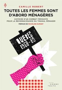 Toutes Les Femmes Sont D'abord Menageres ; Histoire D'un Combat Feministe Pour La Reconnaissance Du Travail Menager