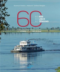 60 Ans, 60 Lieux, 60 Temoins ; Histoires Partagees Entre Le Congo Et La Belgique