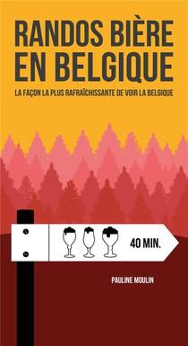 Randos Biere En Belgique ; La Facon La Plus Rafraichissante De Voir La Belgique