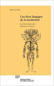 Les Deux Langages De La Modernite ; Jean Starobinski Entre Litterature Et Science