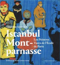 Istanbul / Montparnasse - Les Peintres Turcs De L'ecole De Paris