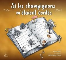Si Les Champignons M'etaient Contes - Les Contes De Peyre,oh !