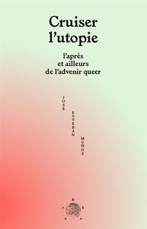 Cruiser L'utopie : L'apres Et Ailleurs De L'advenir Queer