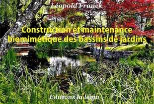 Biomimetiques Des Bassins De Jardins ; Se Referer A La Nature, Appliquer Ses Principes Pour Une Gestion Ecologique Et Economique