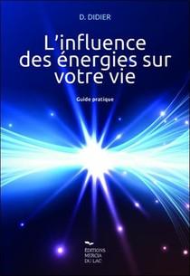 L'influence Des Energies Sur Votre Vie : Guide Pratique