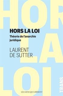 Hors La Loi ; Theorie De L'anarchie Juridique