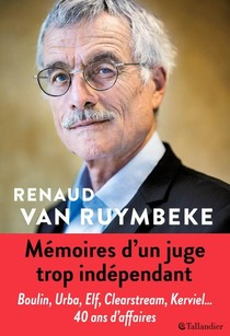 Memoires D'un Juge Trop Independant ; Boulin, Urba, Elf, Clearstream, Kerviel... 40 Ans D'affaires