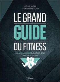 Le Grand Guide Du Fitness ; + De 120 Exercices Au Poids De Corps Pour Se Redessiner