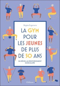 La Gym Pour Les Jeunes De Plus De 50 Ans ; Du Reveil Au Renforcement Musculaire