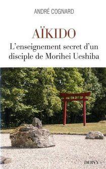 Aikido ; L'enseignement Secret D'un Disciple De Morihei Ueshiba