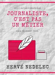 Journaliste, C'est Pas Un Metier ; Mais Tellement Plus