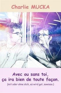 Avec Ou Sans Toi, Ca Ira Bien De Toute Facon ; (mit Oder Ohne Dich, Es Wird Gut, Sowieso)