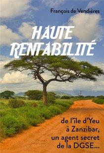 Haute Rentabilite : De L'ile D'yeu A Zanzibar, Un Agent Secret De La Dgse...