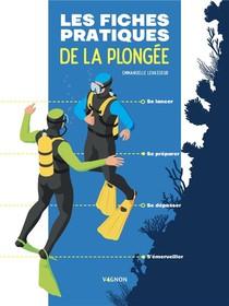 Les Fiches Pratiques De La Plongee ; Se Lancer, Se Preparer, Se Depasser, S'emerveiller