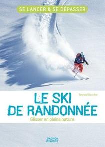 Le Ski De Randonnee : Glisser En Pleine Nature ; Se Lancer Et Se Depasser