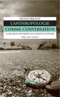 L'anthropologie Comme Conversation : La Relation D'enquete Au Coeur De L'ecriture