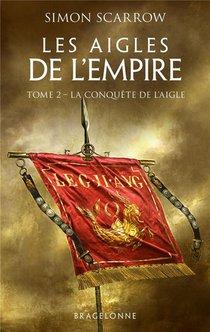 Les Aigles De L'empire T.2 ; La Conquete De L'aigle