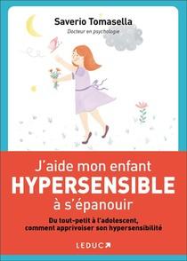 J'aide Mon Enfant Hypersensible A S'epanouir ; Du Tout-petit A L'adolescent, Comment Apprivoiser Son Hypersensibilite