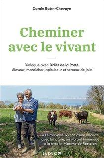 Cheminer Avec Le Vivant : Dialogue Avec Didier De La Porte, Eleveur, Maraicher, Apiculteur Et Semeur