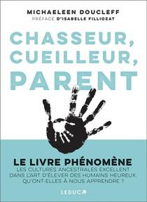 Chasseur, Cueilleur, Parent : L'art Oublie Des Cultures Ancestrales : Comment Elever De Petits Etres Humains Heureux Et Equilibres