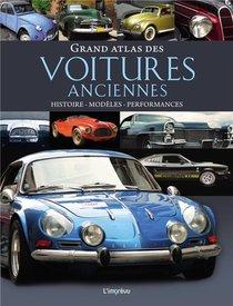 Grand Atlas Des Voitures Anciennes ; Histoire, Modeles, Performances