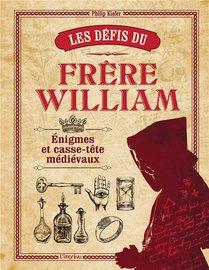 Les Defis Du Frere William : Enigmes Et Casse-tete Medievaux