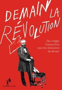 Demain La Revolution ! Des Images D'aujourd'hui Pour Les Revolutions De Demain