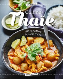 Cuisine Thaie : 40 Recettes Fusion Food