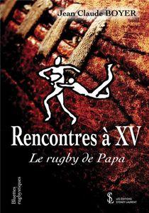 Rencontres A Xv ; Le Rugby De Papa