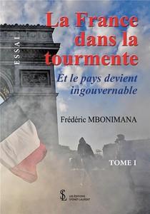 La France Dans La Tourmente T.1 ; Et Le Pays Devient Ingouvernable