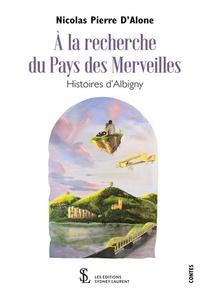 A La Recherche Du Pays Des Merveilles : Histoires D'albigny