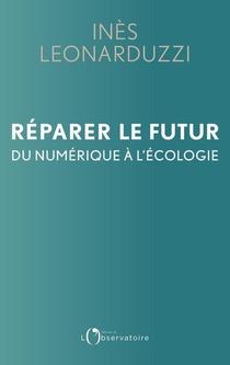 Reparer Le Futur ; Du Numerique A L'ecologie