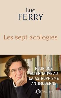 Les Sept Ecologies ; Pour Une Alternative Au Catastrophisme Antimoderne