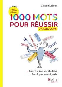 1000 Mots Pour Reussir ; Vocabulaire (edition 2018)