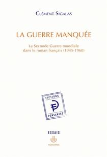 La Guerre Manquee ; La Seconde Guerre Mondiale Dans Le Roman Francais (1945-1960)