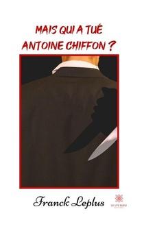 Mais Qui A Tue Antoine Chiffon ?