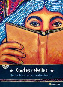Contes Rebelles ; Recits Du Sous-commandant Marcos