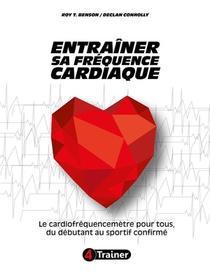 Entrainer Sa Frequence Cardiaque ; Le Cardiofrequencemetre Pour Tous, Du Debutant Au Sportif Confirme