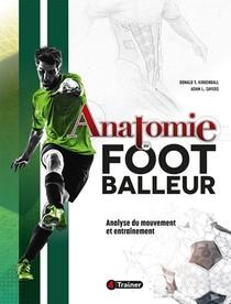 Anatomie Du Footballeur ; Analyse Du Mouvement Et Entrainement