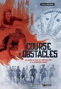 Course A Obstacles ; Le Guide Ultime De Preparation A La Spartan Race