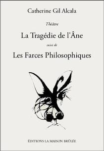 La Tragedie De L'ane ; Les Farces Philosophiques